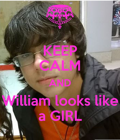 Poster: KEEP CALM AND William looks like a GIRL