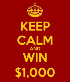 Poster: KEEP CALM AND WIN $1,000