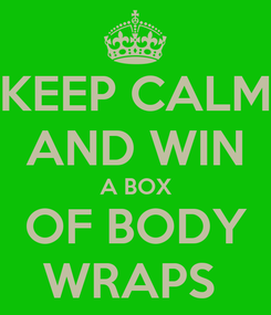 Poster: KEEP CALM AND WIN A BOX OF BODY WRAPS