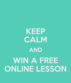 Poster: KEEP CALM AND WIN A FREE ONLINE LESSON