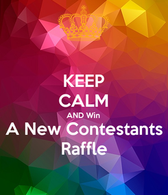 Poster: KEEP CALM AND Win A New Contestants Raffle