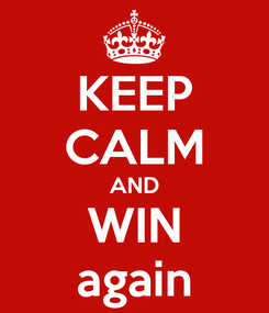 Poster: KEEP CALM AND WIN again