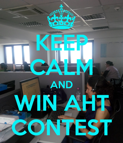 Poster: KEEP CALM AND WIN AHT CONTEST