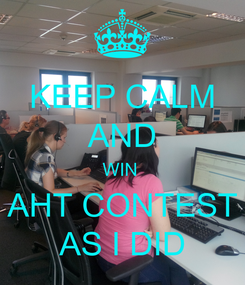 Poster: KEEP CALM AND WIN  AHT CONTEST AS I DID