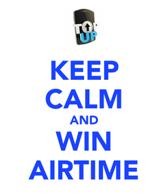 Poster: KEEP CALM AND WIN AIRTIME