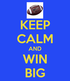 Poster: KEEP CALM AND WIN BIG