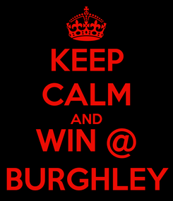 Poster: KEEP CALM AND WIN @ BURGHLEY