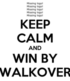 Poster: KEEP CALM AND WIN BY WALKOVER