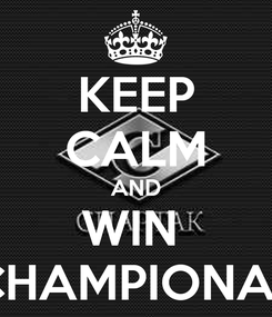 Poster: KEEP CALM AND WIN  CHAMPIONAT