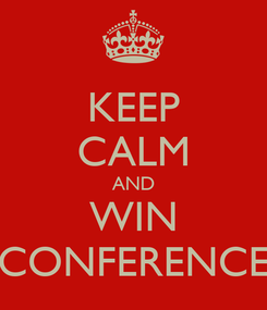 Poster: KEEP CALM AND WIN CONFERENCE