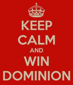 Poster: KEEP CALM AND WIN DOMINION