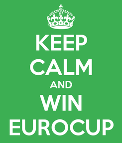Poster: KEEP CALM AND WIN EUROCUP