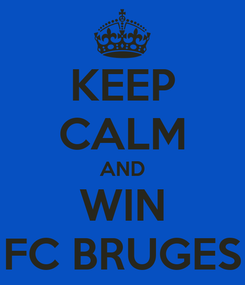 Poster: KEEP CALM AND WIN FC BRUGES