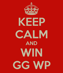 Poster: KEEP CALM AND WIN GG WP