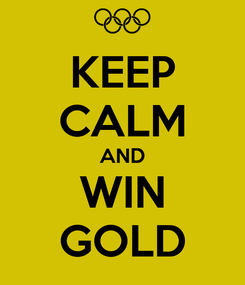 Poster: KEEP CALM AND WIN GOLD