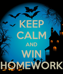 Poster: KEEP CALM AND WIN HOMEWORK