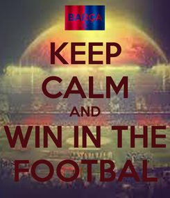 Poster: KEEP CALM AND WIN IN THE FOOTBAL