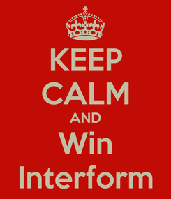 Poster: KEEP CALM AND Win Interform