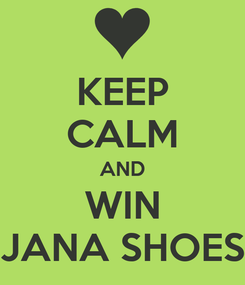 Poster: KEEP CALM AND WIN JANA SHOES