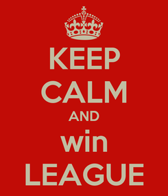 Poster: KEEP CALM AND win LEAGUE