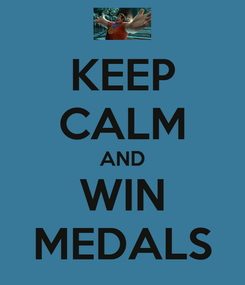 Poster: KEEP CALM AND WIN MEDALS