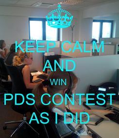 Poster: KEEP CALM AND WIN  PDS CONTEST AS I DID