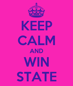 Poster: KEEP CALM AND WIN STATE