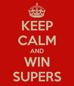 Poster: KEEP CALM AND WIN SUPERS