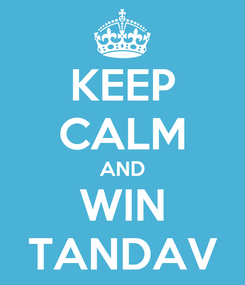 Poster: KEEP CALM AND WIN TANDAV