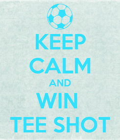 Poster: KEEP CALM AND WIN  TEE SHOT