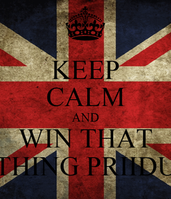 Poster: KEEP CALM AND WIN THAT THING PRIIDU