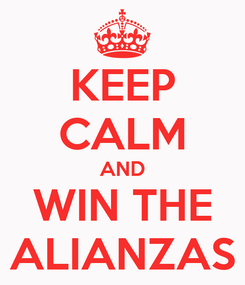 Poster: KEEP CALM AND WIN THE ALIANZAS