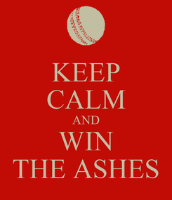 Poster: KEEP CALM AND WIN THE ASHES