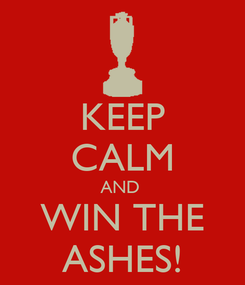 Poster: KEEP CALM AND  WIN THE ASHES!