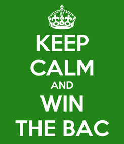 Poster: KEEP CALM AND WIN THE BAC