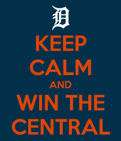 Poster: KEEP CALM AND WIN THE CENTRAL
