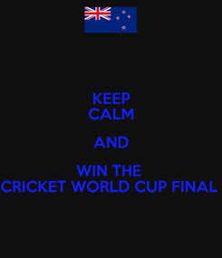 Poster: KEEP CALM AND WIN THE  CRICKET WORLD CUP FINAL