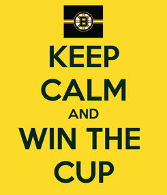 Poster: KEEP CALM AND WIN THE  CUP
