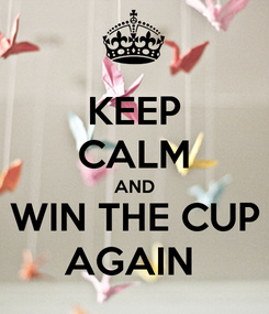 Poster: KEEP CALM AND WIN THE CUP AGAIN