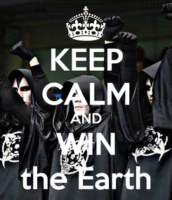 Poster: KEEP CALM AND WIN the Earth