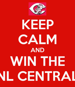 Poster: KEEP CALM AND WIN THE NL CENTRAL