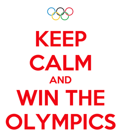 Poster: KEEP CALM AND WIN THE OLYMPICS
