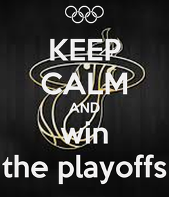 Poster: KEEP CALM AND win the playoffs