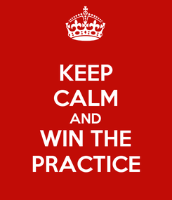 Poster: KEEP CALM AND WIN THE PRACTICE