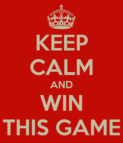 Poster: KEEP CALM AND WIN THIS GAME