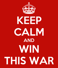 Poster: KEEP CALM AND WIN THIS WAR