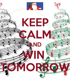 Poster: KEEP CALM AND WIN  TOMORROW