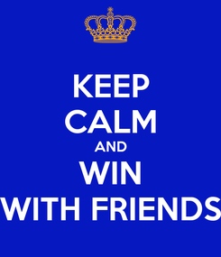 Poster: KEEP CALM AND WIN WITH FRIENDS