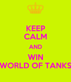 Poster: KEEP CALM AND WIN WORLD OF TANKS