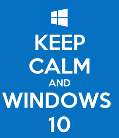 Poster: KEEP CALM AND WINDOWS  10